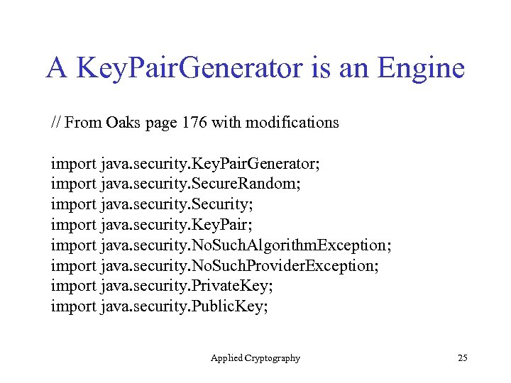 A Key. Pair. Generator is an Engine // From Oaks page 176 with modifications