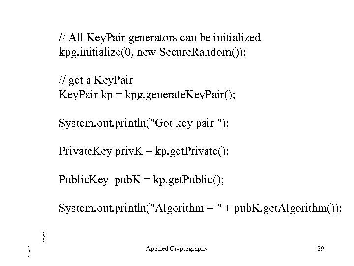 // All Key. Pair generators can be initialized kpg. initialize(0, new Secure. Random()); //