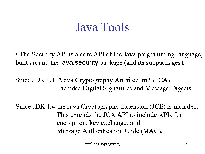 Java Tools • The Security API is a core API of the Java programming