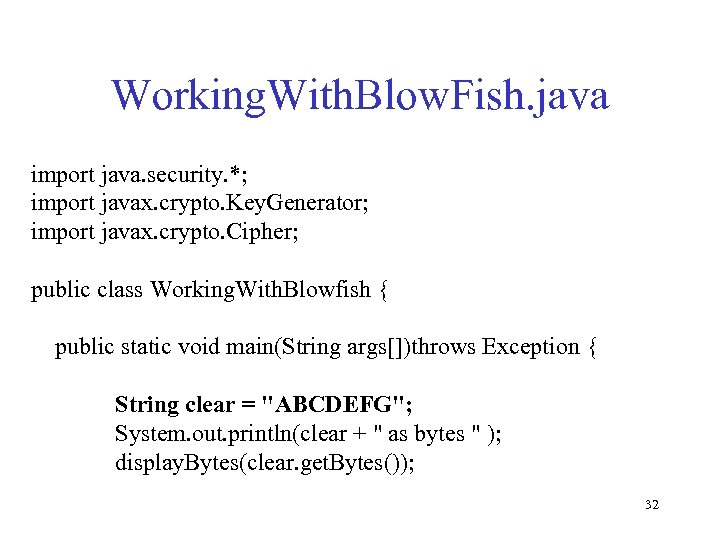 Working. With. Blow. Fish. java import java. security. *; import javax. crypto. Key. Generator;