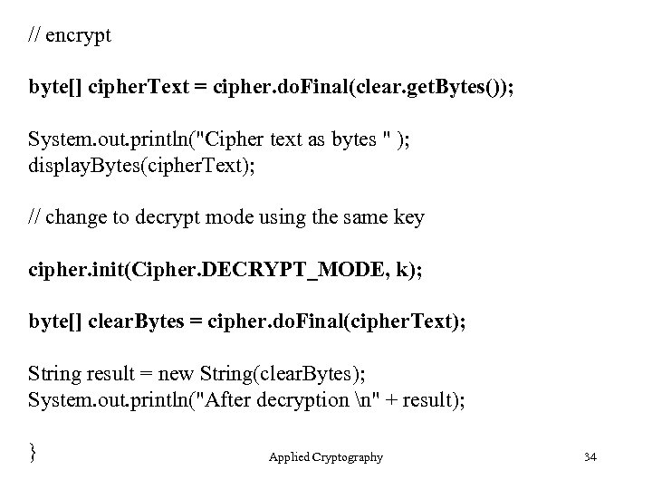 // encrypt byte[] cipher. Text = cipher. do. Final(clear. get. Bytes()); System. out. println(
