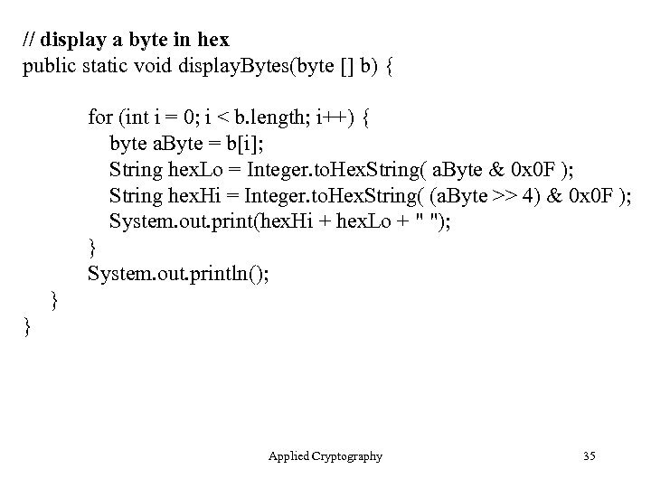 // display a byte in hex public static void display. Bytes(byte [] b) {