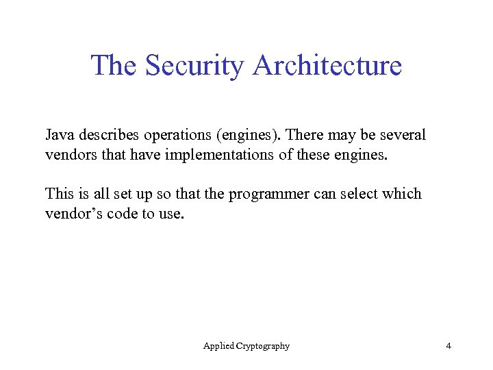 The Security Architecture Java describes operations (engines). There may be several vendors that have