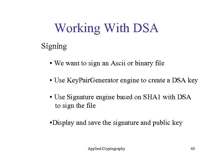 Working With DSA Signing • We want to sign an Ascii or binary file