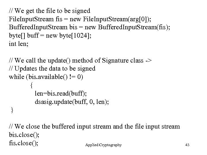 // We get the file to be signed File. Input. Stream fis = new