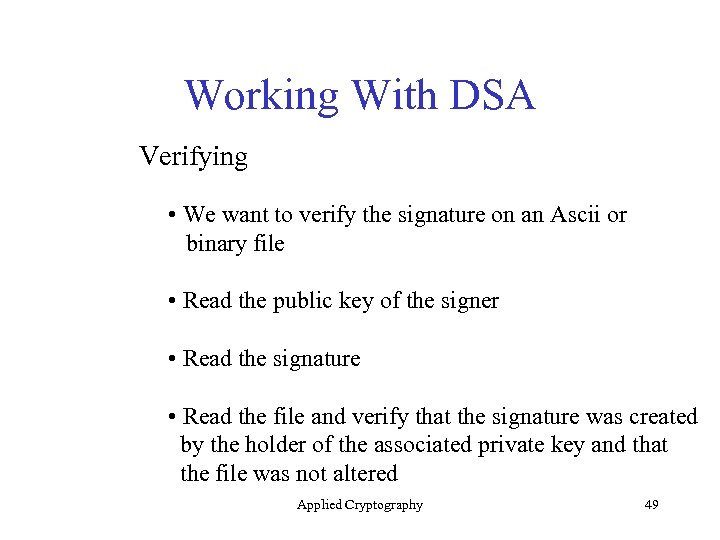 Working With DSA Verifying • We want to verify the signature on an Ascii