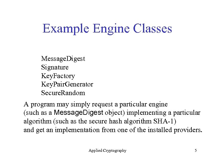 Example Engine Classes Message. Digest Signature Key. Factory Key. Pair. Generator Secure. Random A