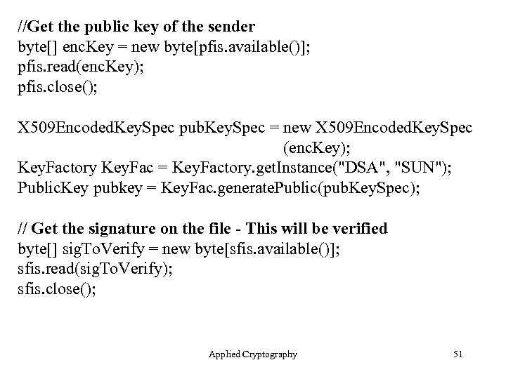 //Get the public key of the sender byte[] enc. Key = new byte[pfis. available()];