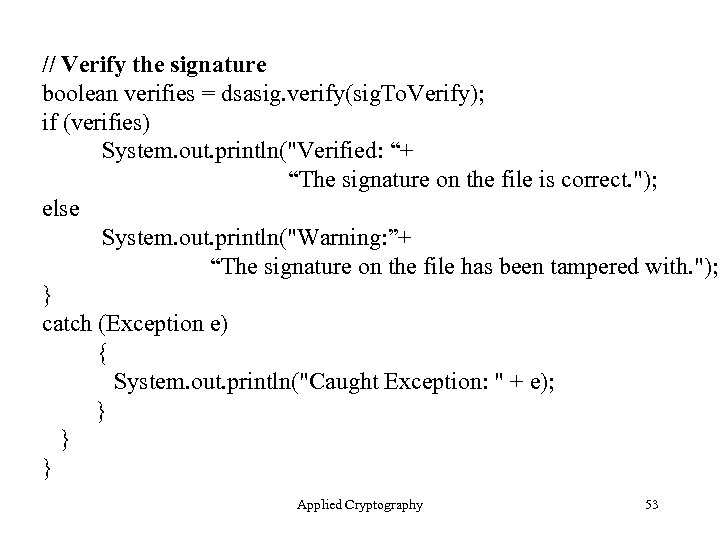 // Verify the signature boolean verifies = dsasig. verify(sig. To. Verify); if (verifies) System.