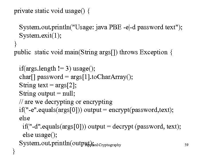 private static void usage() { System. out. println(