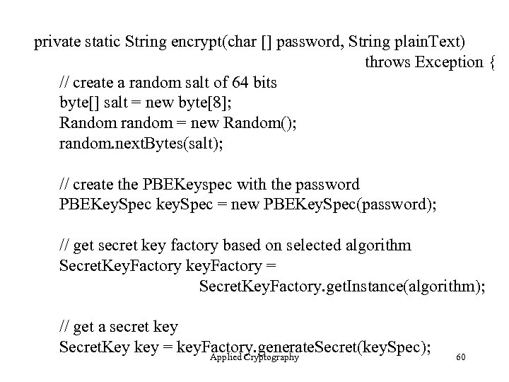 private static String encrypt(char [] password, String plain. Text) throws Exception { // create