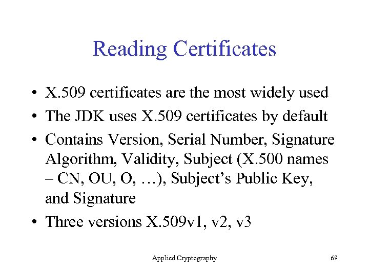 Reading Certificates • X. 509 certificates are the most widely used • The JDK