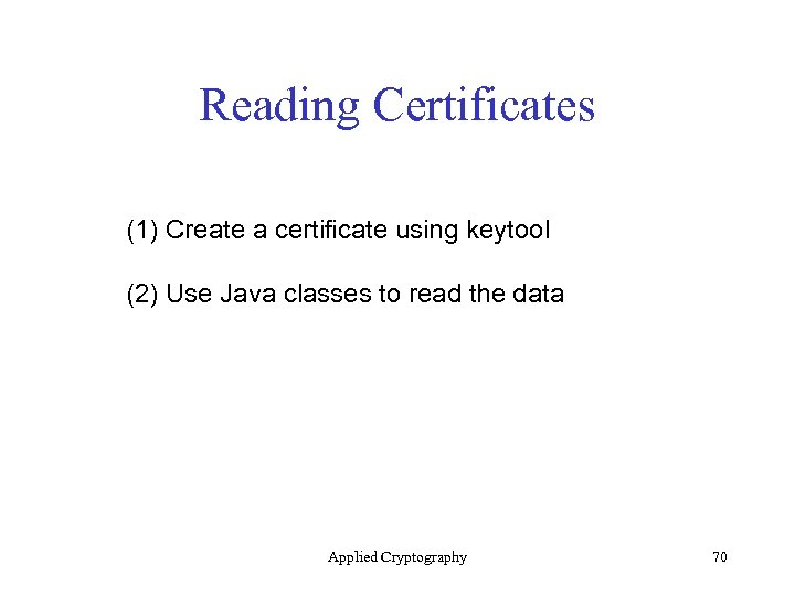 Reading Certificates (1) Create a certificate using keytool (2) Use Java classes to read