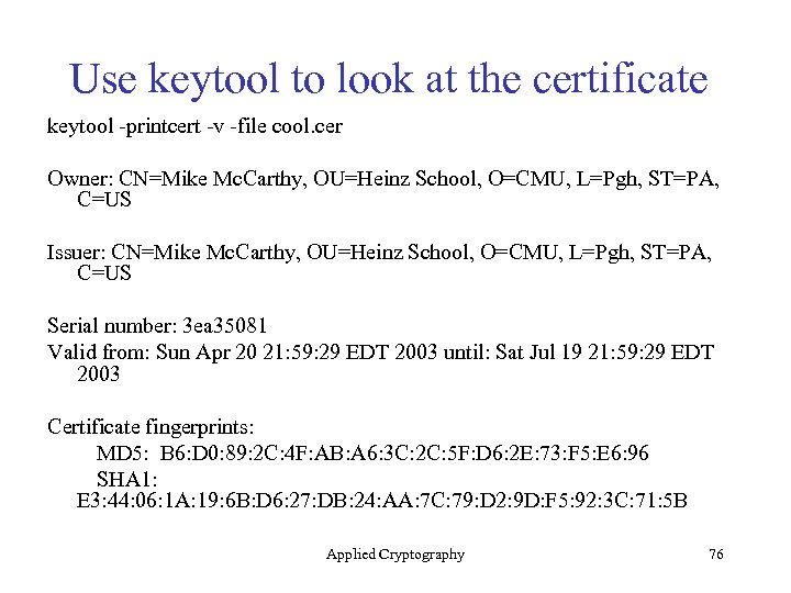 Use keytool to look at the certificate keytool -printcert -v -file cool. cer Owner: