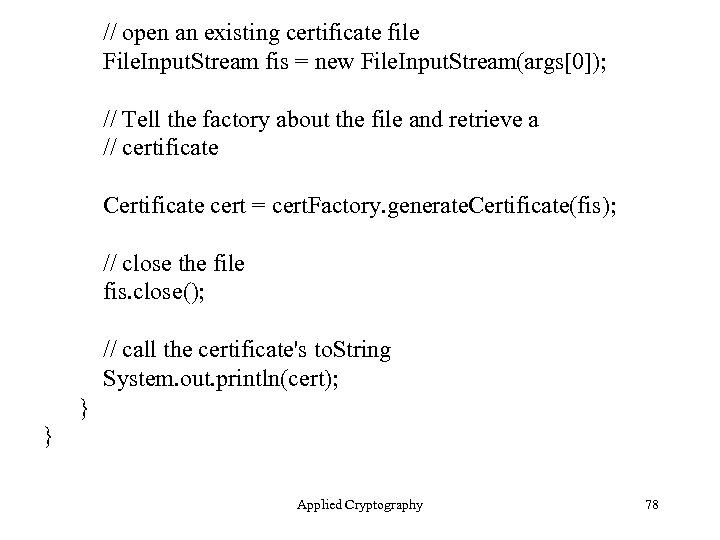 // open an existing certificate file File. Input. Stream fis = new File. Input.