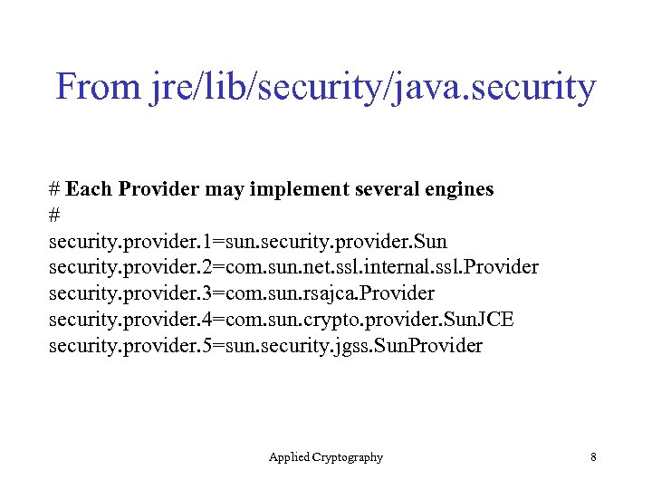 From jre/lib/security/java. security # Each Provider may implement several engines # security. provider. 1=sun.