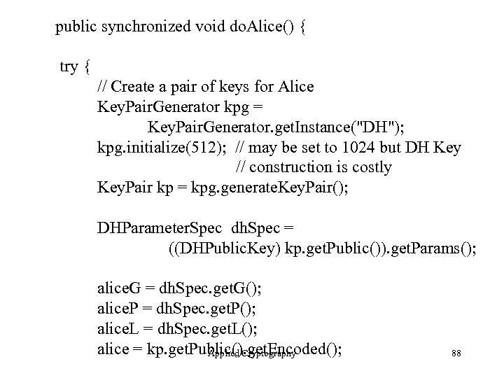 public synchronized void do. Alice() { try { // Create a pair of keys