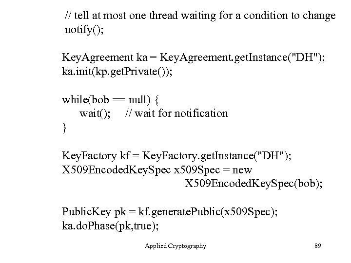 // tell at most one thread waiting for a condition to change notify(); Key.
