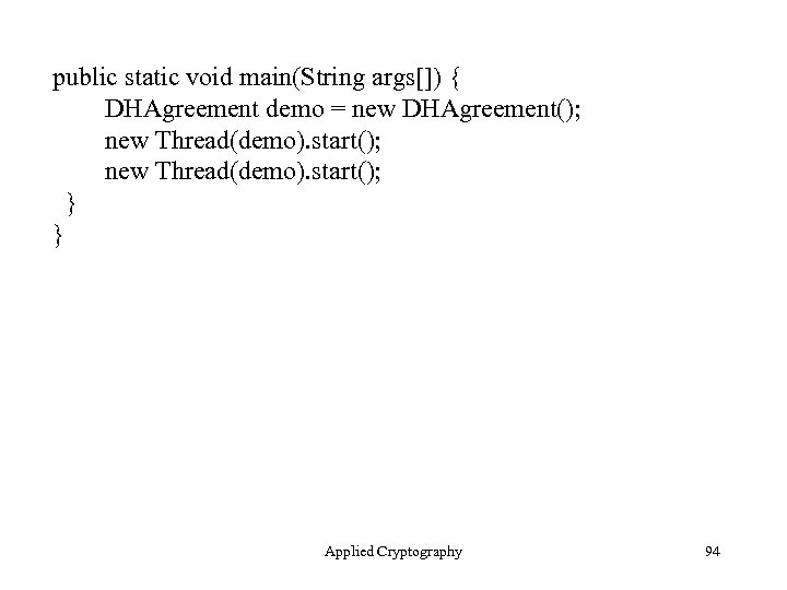 public static void main(String args[]) { DHAgreement demo = new DHAgreement(); new Thread(demo). start();