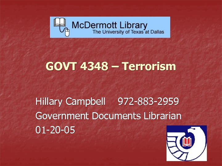 GOVT 4348 – Terrorism Hillary Campbell 972 -883 -2959 Government Documents Librarian 01 -20