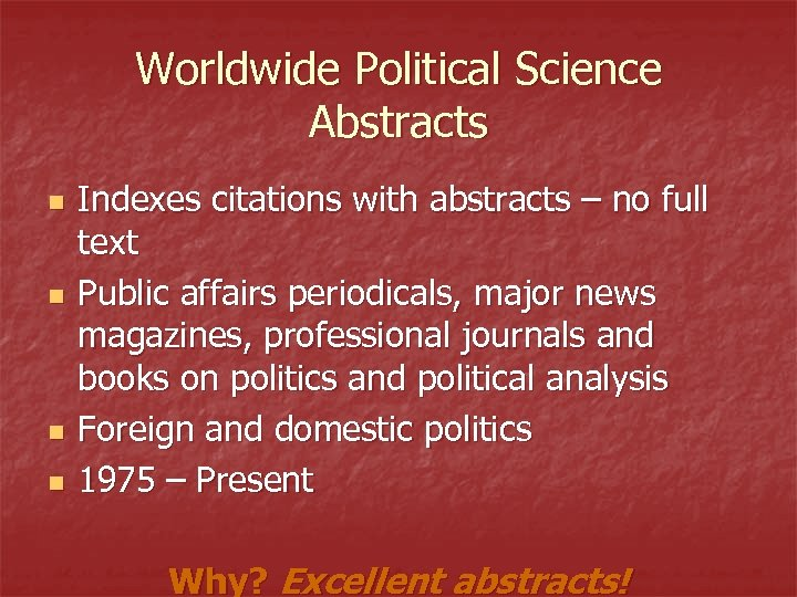 Worldwide Political Science Abstracts n n Indexes citations with abstracts – no full text