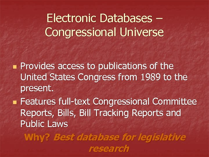 Electronic Databases – Congressional Universe n n Provides access to publications of the United