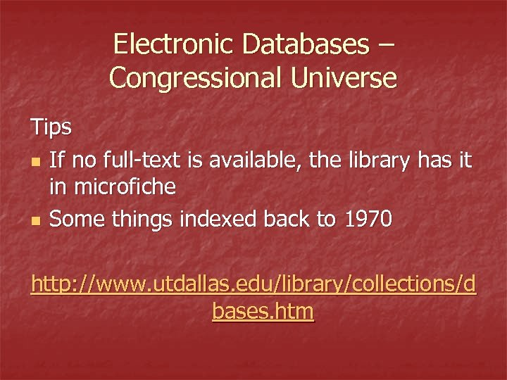 Electronic Databases – Congressional Universe Tips n If no full-text is available, the library
