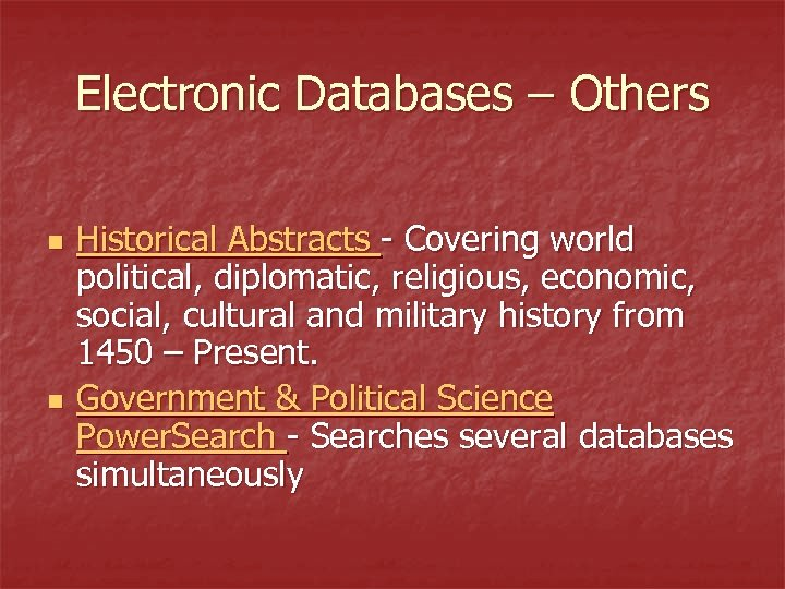Electronic Databases – Others n n Historical Abstracts - Covering world political, diplomatic, religious,