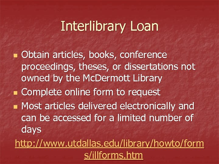 Interlibrary Loan Obtain articles, books, conference proceedings, theses, or dissertations not owned by the