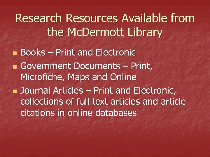 Research Resources Available from the Mc. Dermott Library n n n Books – Print