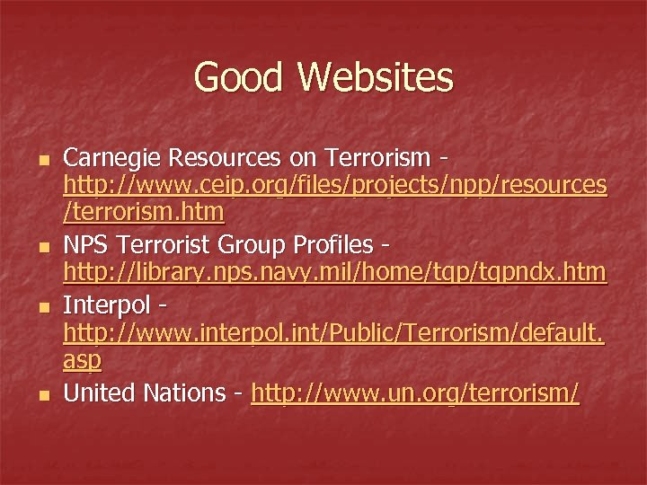 Good Websites n n Carnegie Resources on Terrorism http: //www. ceip. org/files/projects/npp/resources /terrorism. htm