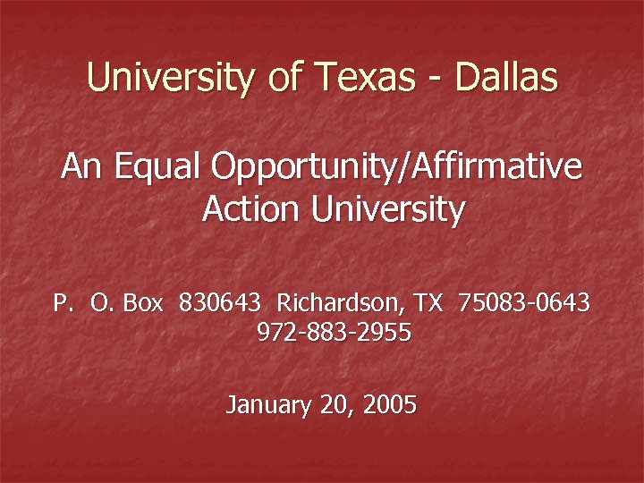 University of Texas - Dallas An Equal Opportunity/Affirmative Action University P. O. Box 830643
