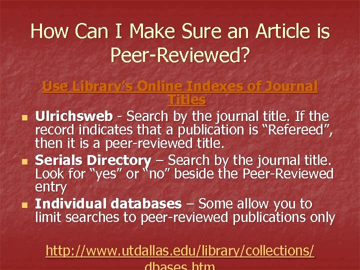 How Can I Make Sure an Article is Peer-Reviewed? n n n Use Library's