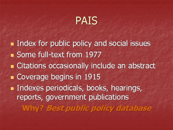 PAIS n n n Index for public policy and social issues Some full-text from