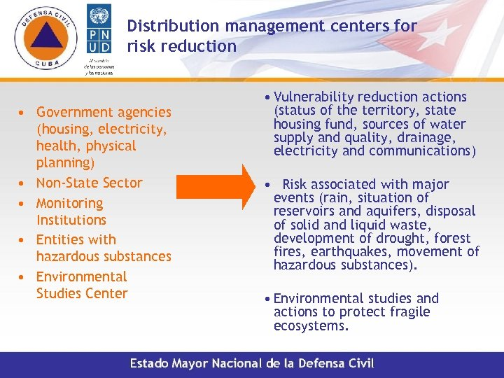 Distribution management centers for risk reduction • Government agencies (housing, electricity, health, physical planning)