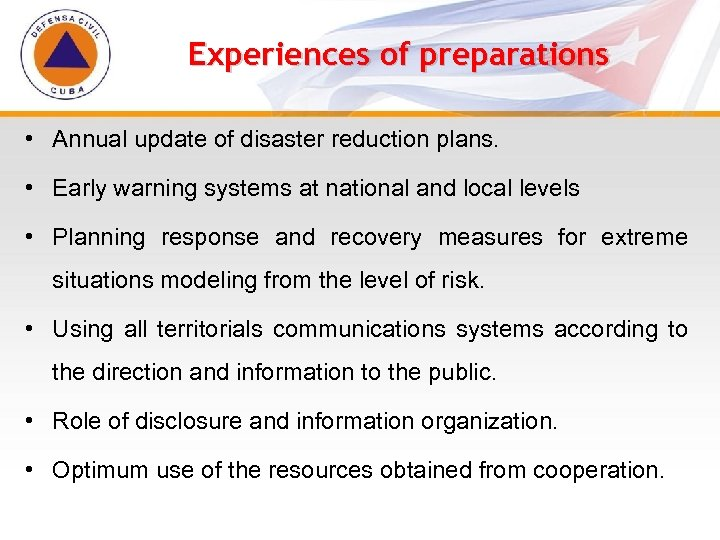 Experiences of preparations • Annual update of disaster reduction plans. • Early warning systems