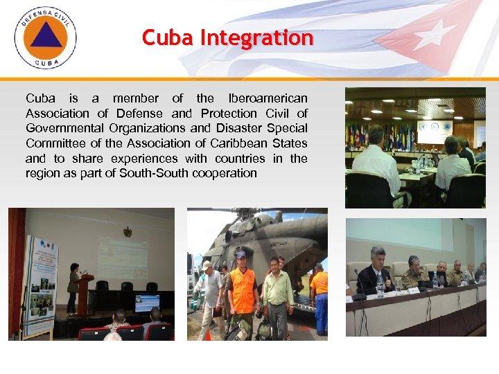 Cuba Integration Cuba is a member of the Iberoamerican Association of Defense and Protection
