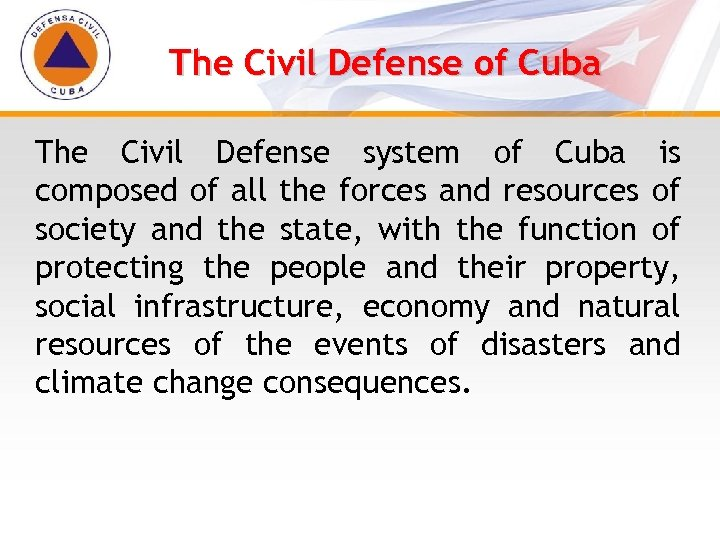 The Civil Defense of Cuba The Civil Defense system of Cuba is composed of