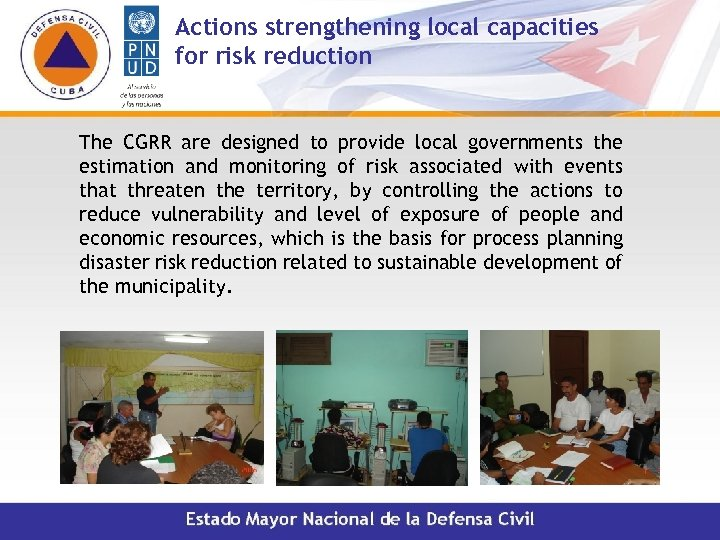 Actions strengthening local capacities for risk reduction The CGRR are designed to provide local