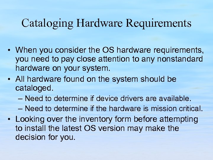 Cataloging Hardware Requirements • When you consider the OS hardware requirements, you need to