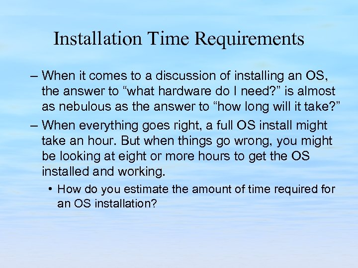 Installation Time Requirements – When it comes to a discussion of installing an OS,