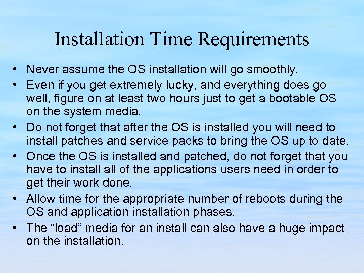Installation Time Requirements • Never assume the OS installation will go smoothly. • Even