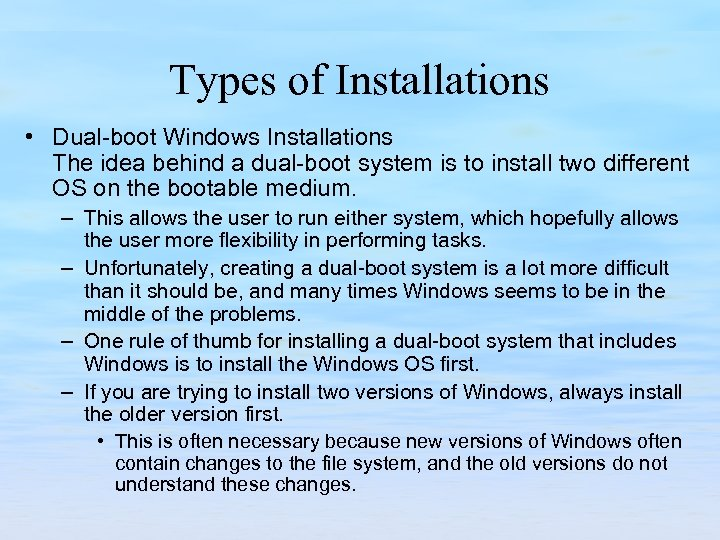 Types of Installations • Dual-boot Windows Installations The idea behind a dual-boot system is