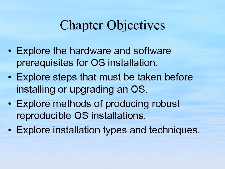 Chapter Objectives • Explore the hardware and software prerequisites for OS installation. • Explore