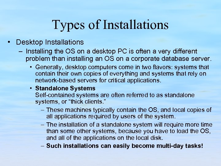 Types of Installations • Desktop Installations – Installing the OS on a desktop PC