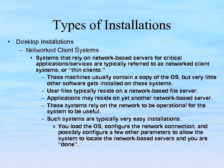 Types of Installations • Desktop Installations – Networked Client Systems • Systems that rely