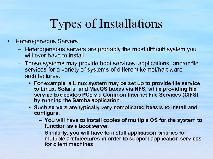 Types of Installations • Heterogeneous Servers – Heterogeneous servers are probably the most difficult