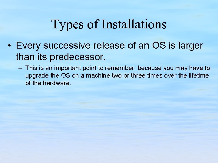 Types of Installations • Every successive release of an OS is larger than its