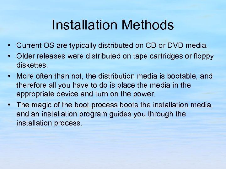 Installation Methods • Current OS are typically distributed on CD or DVD media. •