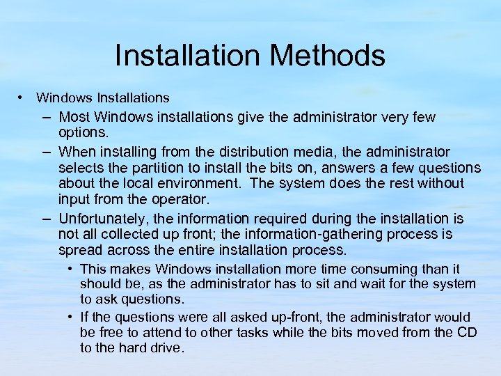 Installation Methods • Windows Installations – Most Windows installations give the administrator very few